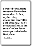 Imán para nevera con texto en inglés'I want to translate from one flat Surface to - Chuck Close citas, Blanco