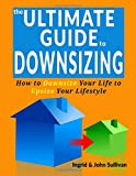 The Ultimate Guide to Downsizing: Downsize Your Life to Upsize Your Lifestyle