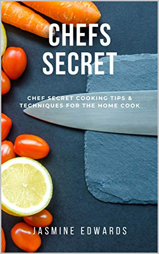 Chefs Secret: Chef Secret Cooking Tips & Techniques for the Home Cook (English Edition)