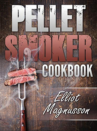 Pellet Smoker Cookbook: 200 Deliciously Simple Wood Pellet Grill Recipes to Make at Home (Beginners Smoking Cookbook)