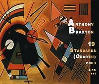 19 Standards (Quartet) 2003 (4CD) by Anthony Braxton (2010-08-17)