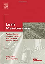 Lean Maintenance: Reduce Costs, Improve Quality, and Increase Market Share (Life Cycle Engineering Series)