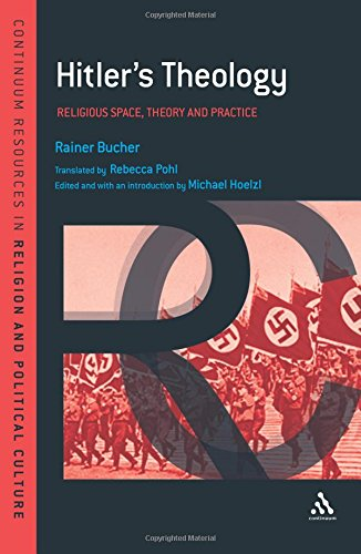 Hitler's Theology: Religious Space, Theory and Practice (Continuum Resources in Religion and Political Culture)