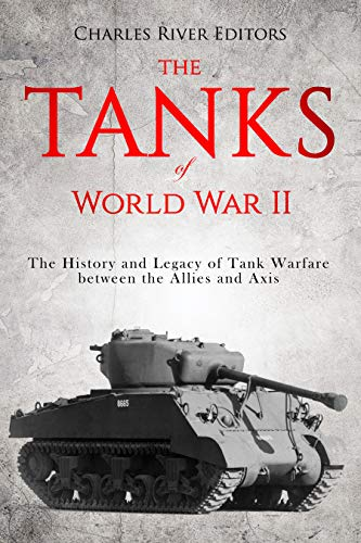 The Tanks of World War II: The History and Legacy of Tank Warfare between the Allies and Axis (English Edition)