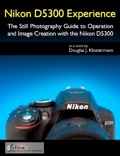 Nikon D5300 Experience - The Still Photography Guide to Operation and Image Creation with the Nikon D5300 (English Edition)