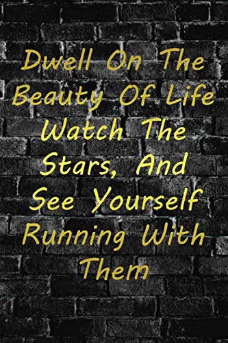 Dwell On The Beauty Of Life Watch The Stars, And See Yourself Running With...