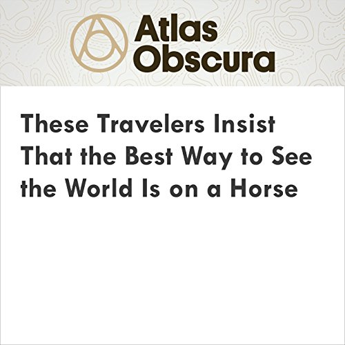 These Travelers Insist That the Best Way to See the World Is on a Horse audiobook cover art