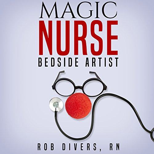 Magic Nurse     Bedside Artist              By:                                                                                                                                 Rob Divers RN                               Narrated by:                                                                                                                                 Tee Quillin                      Length: 5 hrs and 29 mins     Not rated yet     Overall 0.0