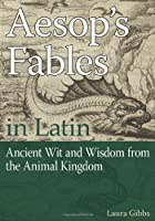 Aesop's Fables in Latin: Ancient Wit and Wisdom from the Animal Kingdom