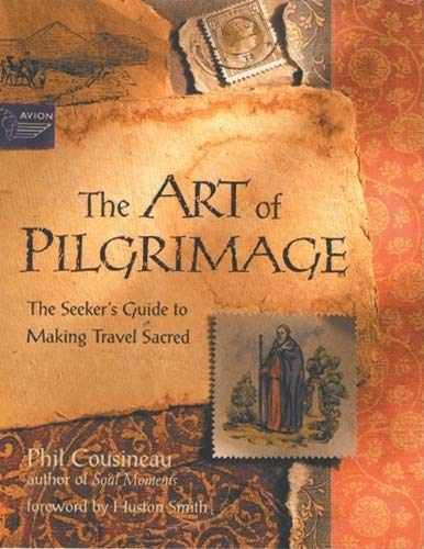 The Art of Pilgrimage: The Seeker's Guide to Making...