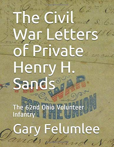The Civil War Letters of Private Henry H. Sands: The 62nd Ohio Volunteer Infantry
