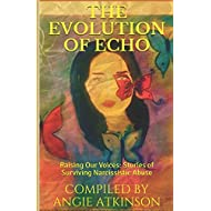 The Evolution of Echo: Raising Our Voices: Stories of Surviving Narcissistic Abuse
