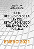 TEXTO REFUNDIDO DE LA LEY DEL ESTATUTO BÁSICO DEL EMPLEADO PÚBLICO: ENERO 2021