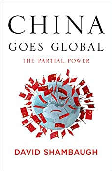 China Goes Global: The Partial Power by [David Shambaugh]