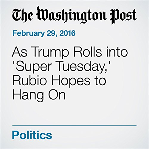 As Trump Rolls into 'Super Tuesday,' Rubio Hopes to Hang On cover art