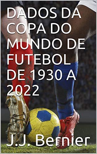 DADOS DA COPA DO MUNDO DE FUTEBOL DE 1930 A 2022 (Portuguese Edition)