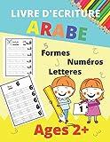 LIVRE D'ECRITURE ARABE - AGE 2+: Apprendre à écrire l'Arabe facilement | Idéal pour...