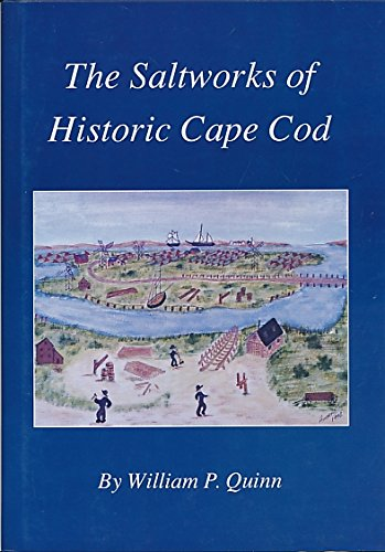 The Saltworks of Historic Cape Cod: A Record of the Nineteenth Century Economic Boom in Barnstable County