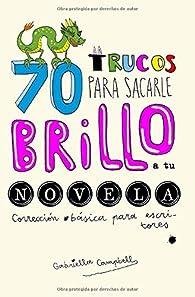 70 trucos para sacarle brillo a tu novela: Corrección básica para escritores par Gabriella Campbell