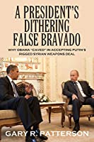 A President's Dithering False Bravado: Obama Caved in Accepting Putin's Rigged Syrian Weapons Deal