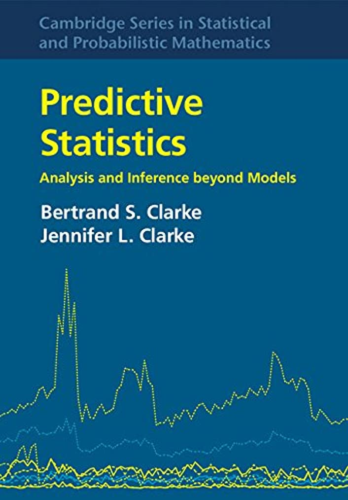 コミュニケーションうぬぼれた返済Predictive Statistics: Analysis and Inference beyond Models (Cambridge Series in Statistical and Probabilistic Mathematics Book 46) (English Edition)