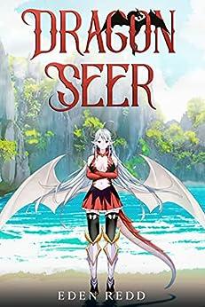 Dragon Seer: A Fantasy Cultivation Adventure Story by [Eden Redd]