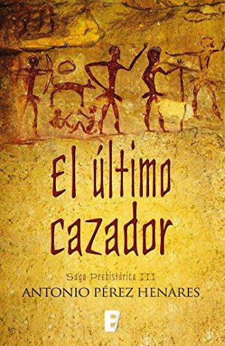 El último cazador (Saga Prehistórica 3): Saga prehistórica III eBook: Pérez Henares, Antonio: Amazon.es: Tienda Kindle