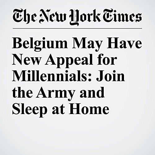 Belgium May Have New Appeal for Millennials: Join the Army and Sleep at Home copertina