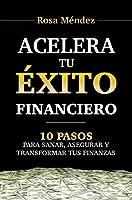 ACELERA TU ÉXITO FINANCIERO: 10 Pasos para Sanar, Asegurar y Transformar tus Finanzas