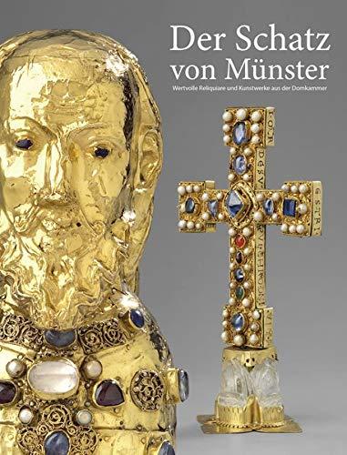 Der Schatz von Münster | The Treasure of Münster: Wertvolle Reliquiare und Kunstwerke aus dem St. Paulus-Dom
