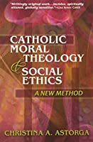 Catholic Moral Theology & Social Ethics: A New Method