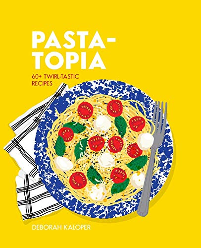 Pasta-topia: 60+ twirl-tastic recipes