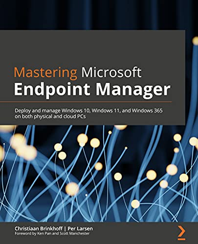Mastering Microsoft Endpoint Manager: Deploy and manage Windows 10, Windows 11, and Windows 365 on both physical and cloud PCs (English Edition)