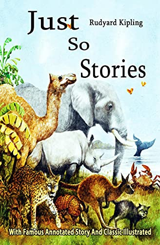 Just So Stories: With Famous Annotated Story And Classic Illustrated (English Edition)