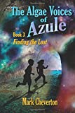 The Algae Voices of Azule - Book 3:  Finding the Lost: Volume 3