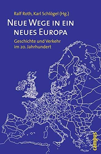 Neue Wege in ein neues Europa: Geschichte und Verkehr im 20. Jahrhundert