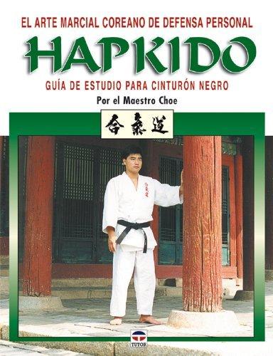 El arte marcial coreano de defensa personal Hapkido / The Korean Martial Art of Self Defense. Hap Ki Do.: Guia estudio para cinturon negro / A Guide to Black Belt Studies by Choe Hui (2005-10-30)