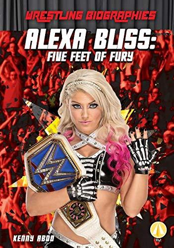 Alexa Bliss: Five Feet of Fury (Wrestling Biographies)