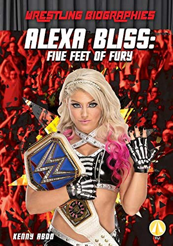 ALEXA BLISS 5 FEET OF FURY (Wrestling Biographies)