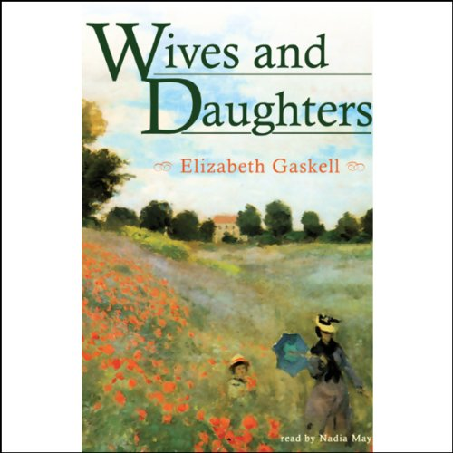 Wives and Daughters                   By:                                                                                                                                 Elizabeth Gaskell                               Narrated by:                                                                                                                                 Nadia May                      Length: 25 hrs and 39 mins     504 ratings     Overall 4.3