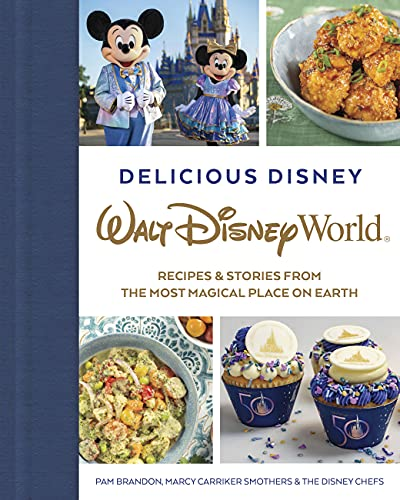 Delicious Disney: Walt Disney World: Recipes & Stories from The Most Magical Place on Earth