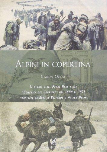 Alpini in copertina. La storia delle penne nere nella «Domenica del Corriere» dal 1899 al 1971 illustrate da Achille Beltrame e Walter Molino. Ediz. illustrata