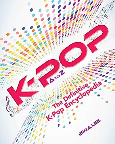 K-POP A To Z: The Definitive K-Pop Encyclopedia
