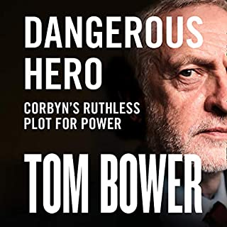 Dangerous Hero     Corbyn's Ruthless Plot for Power              By:                                                                                                                                 Tom Bower                               Narrated by:                                                                                                                                 Peter Noble                      Length: 15 hrs and 36 mins     82 ratings     Overall 4.4