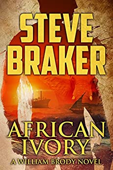 African Ivory: A William Brody Action Thriller by [Steve Braker]