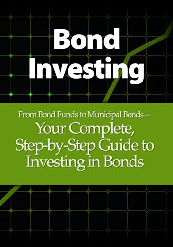 Bond Investing: From Bond Funds to Municipal Bonds—Your Complete,...