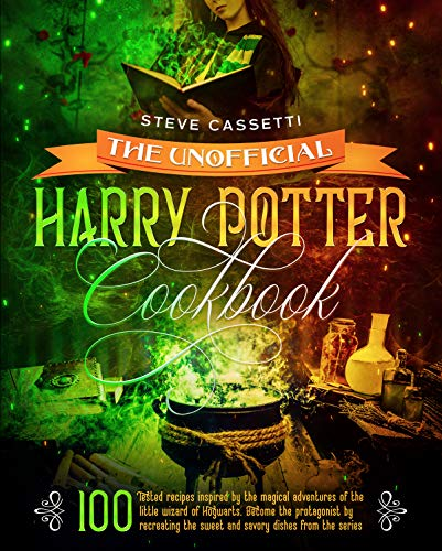 The Unofficial Harry Potter Cookbook: 100 Tested Recipes Inspired by the Magical Adventures of the Wizard of Hogwarts. Become the Protagonist by Recreating ... Dishes from the Series (English Edition)