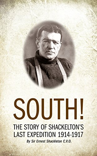 SOUTH! (Illustrated): THE STORY OF SHACKLETON'S LAST EXPEDITION 1914–1917 (English Edition)