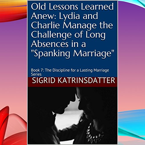 "Old Lessons Learned Anew: Lydia and Charlie Manage the Challenge of Long Absences in a ""Spanking Marriage"" cover art"