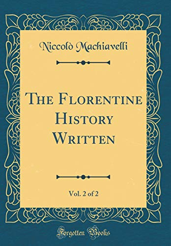 Download The Florentine History Written, Vol. 2 of 2 (Classic Reprint) 0267646526